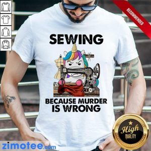 Unicorn Sewing Because Murder Is Wrong Shirt