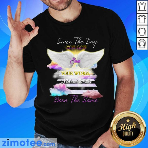 You Got Son Wings I Never Been Same Shirt