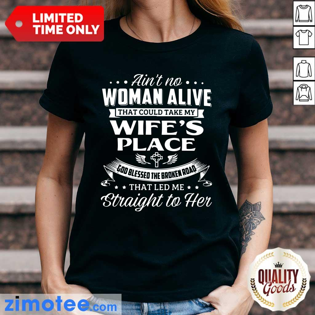 Aint No Woman Alive Could Take Wife Ladies Tee