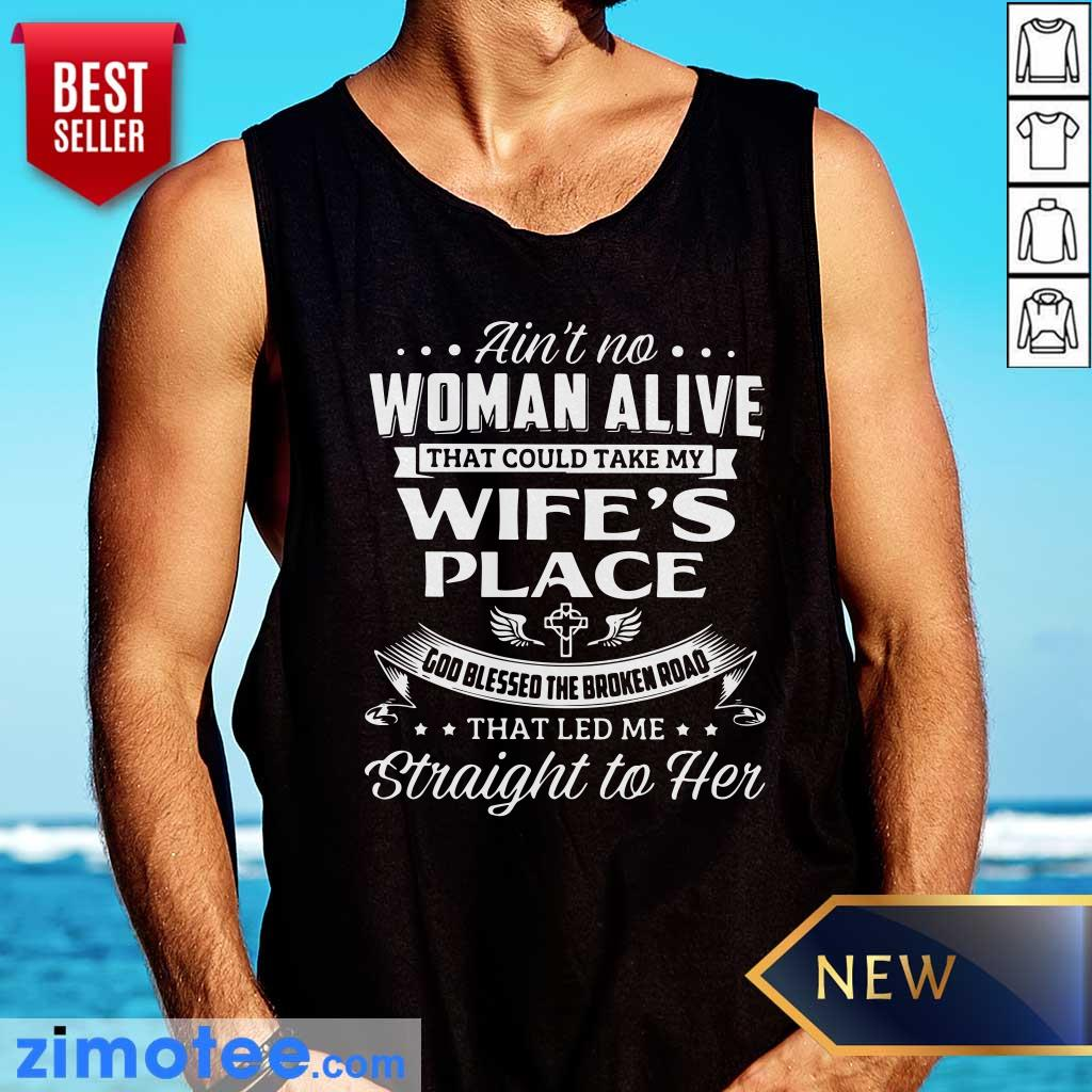 Aint No Woman Alive Could Take Wife Tank Top