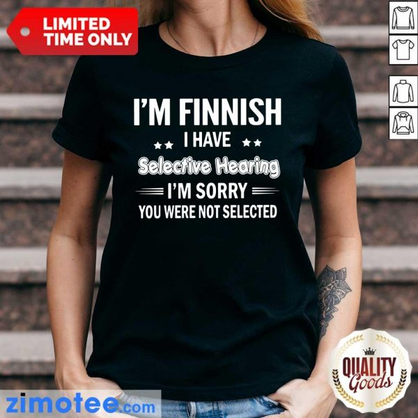 Finish I Have Selective Hearing Sorry Ladies Tee
