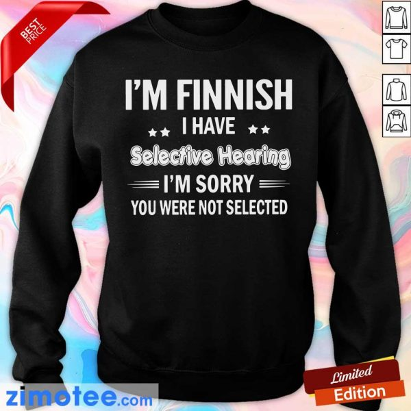 Finish I Have Selective Hearing Sorry Sweater