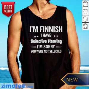 Finish I Have Selective Hearing Sorry Tank Top
