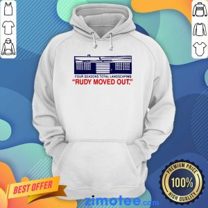 Four Seasons Total Landscaping Rudy Moved Out Hoodie