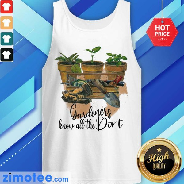 Gardeners Know Gardening All The Dirt Tank Top