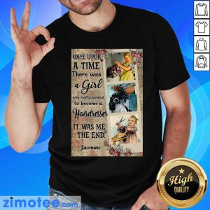 Hairstylist Once Upon A Time It Was Me The End Shirt