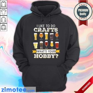 I Like Do To Crafts Whats Your Hobby Hoodie