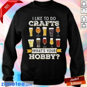 I Like Do To Crafts Whats Your Hobby Sweater