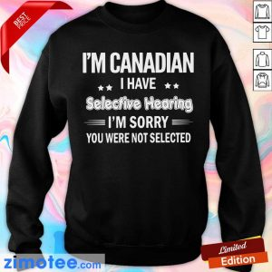 I'm Canadian Have Selective Hearing Sweater