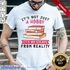 It Not Just Hobby My Escape From Book Shirt