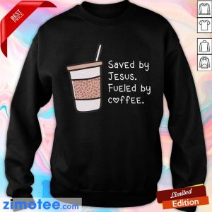 Saved By Jesus Fueled By Coffee Tee Sweater