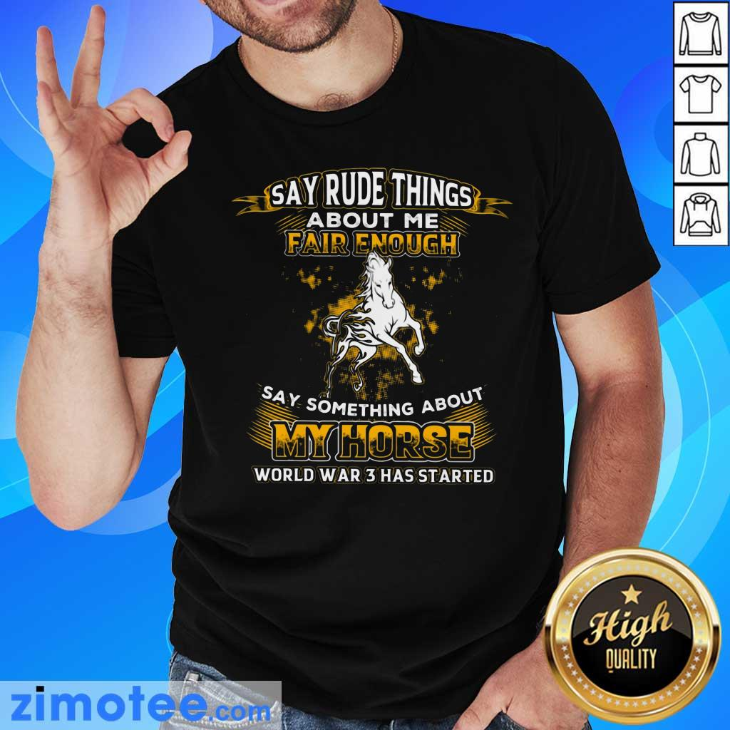 Say Something About My Horse Fair Enough Shirt