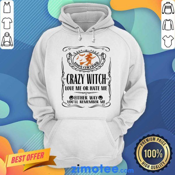 100% Certified Crazy Witch Love Or Hate Me Eilther Way Remember Me Halloween Hoodie