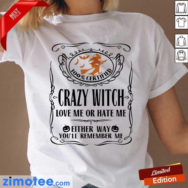 100% Certified Crazy Witch Love Or Hate Me Eilther Way Remember Me Halloween Ladies Tee