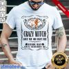 100% Certified Crazy Witch Love Or Hate Me Eilther Way Remember Me Halloween Shirt