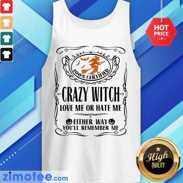 100% Certified Crazy Witch Love Or Hate Me Eilther Way Remember Me Halloween Tank Top