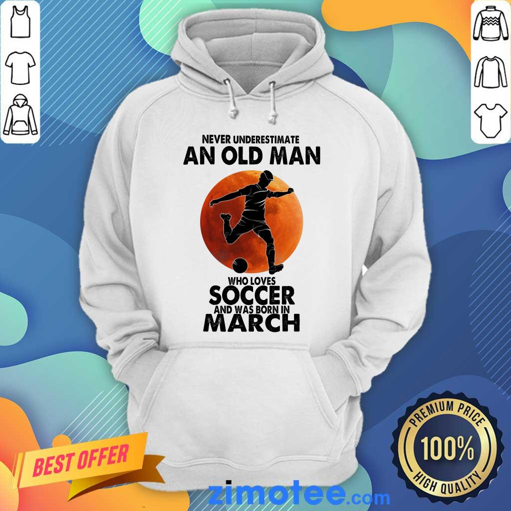 An Old Man Love Soccer Born March Hoodie