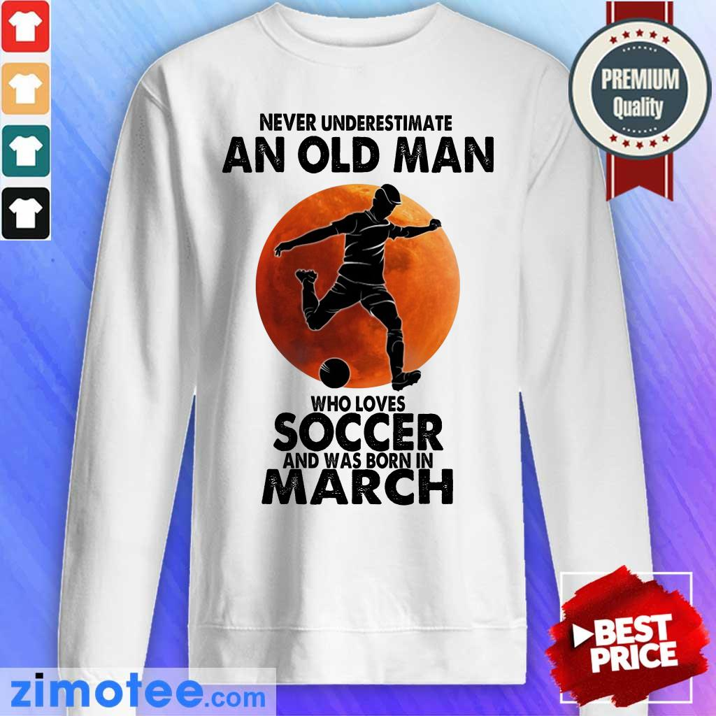 An Old Man Love Soccer Born March Sweater