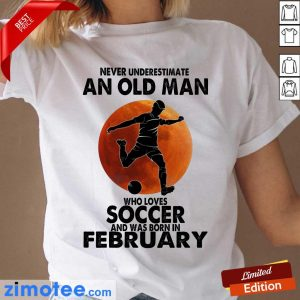 An Old Man Loves Soccer Born In February Ladies Tee