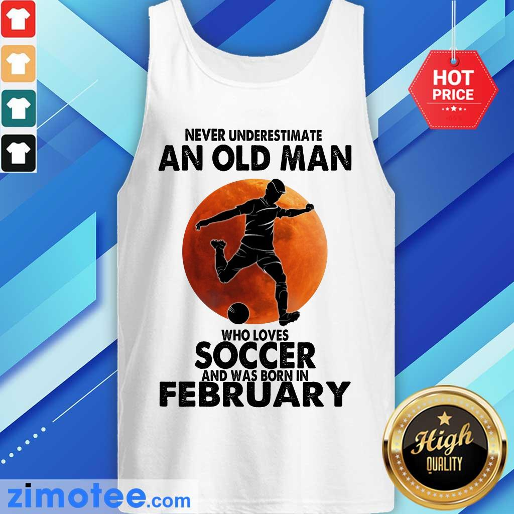 An Old Man Loves Soccer Born In February Tank Top