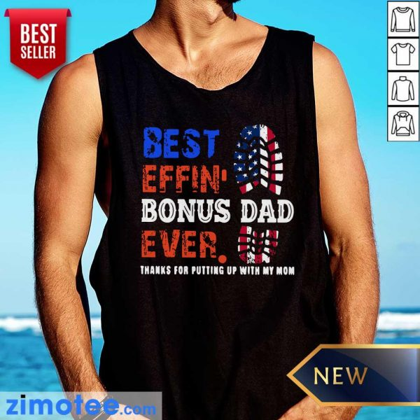 Best Effin' Bonus Dad Ever Thanks For Putting Up With My Mom 4th Of July American Flag Footprint Tank Top