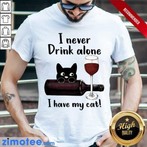 Black Cat I Never Drink Alone Red Wine I Have My Cat Shirt
