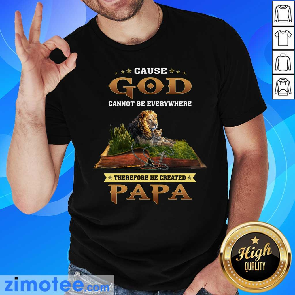 Cause God Lion Therefore Papa Shirt
