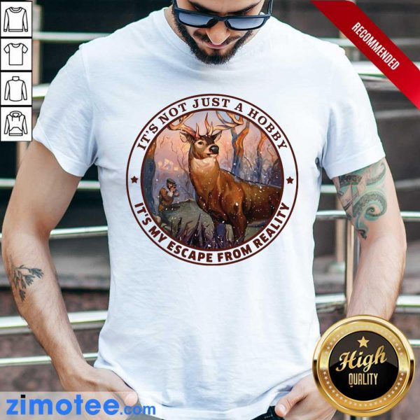 Deer Hunting Its Not Just A Hobby Shirt