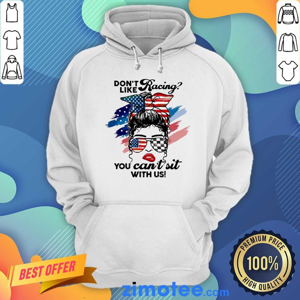 Don't Like Racing You Can't Sit With Us American Flag Hoodie