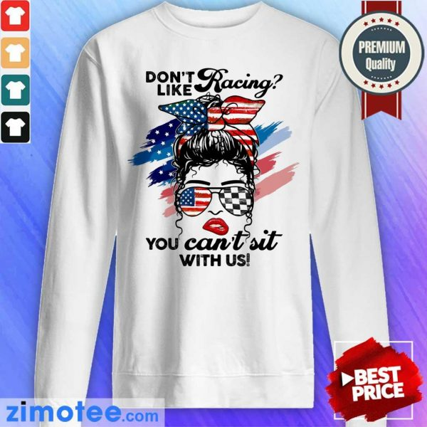 Don't Like Racing You Can't Sit With Us American Flag Sweater