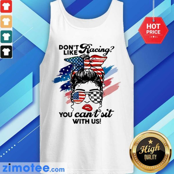 Don't Like Racing You Can't Sit With Us American Flag Tank Top