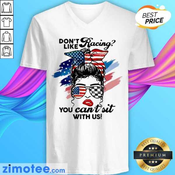Don't Like Racing You Can't Sit With Us American Flag V-neck