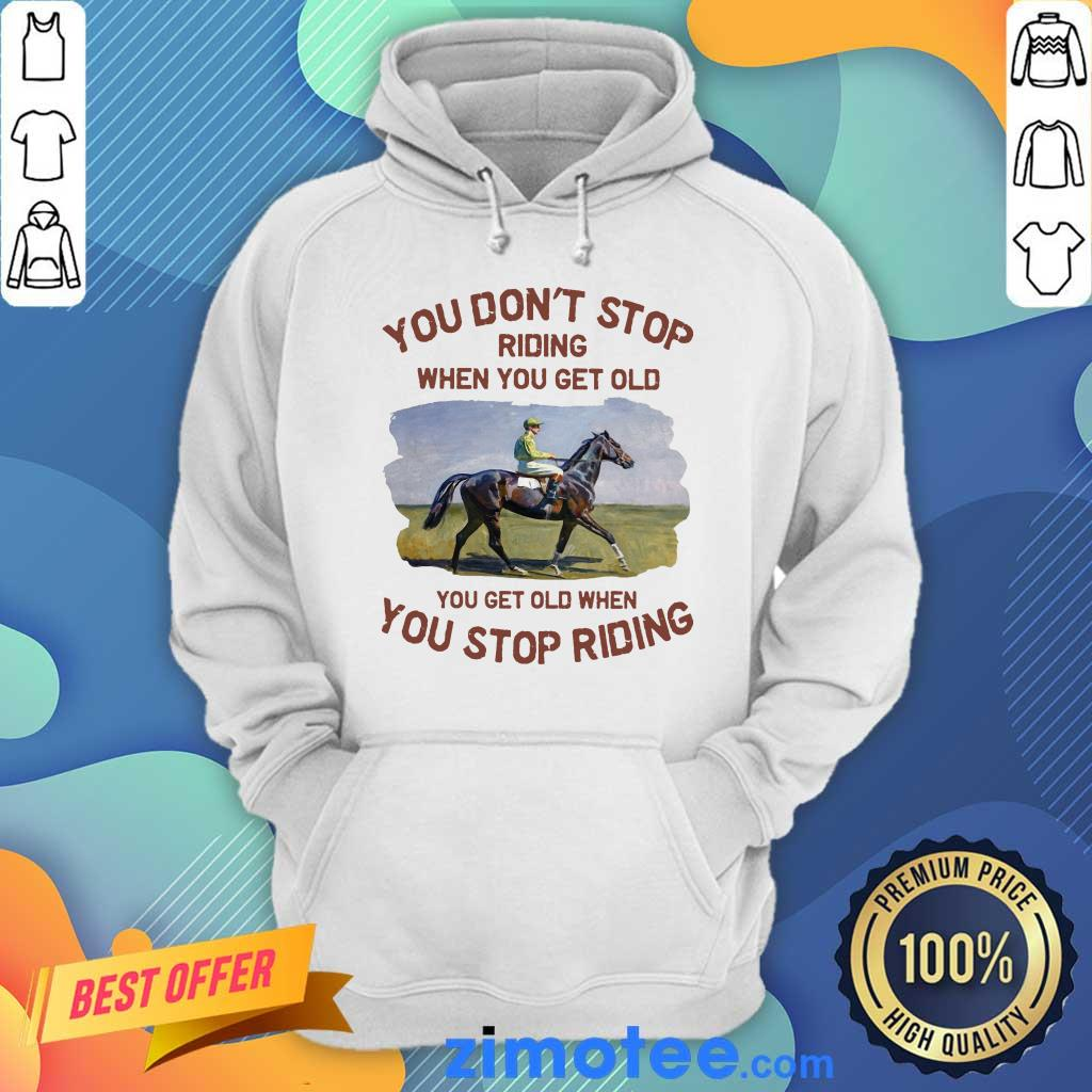Endurance Riding You Don't Stop Riding When You Get Old Hoodie