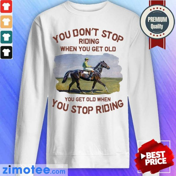 Endurance Riding You Don't Stop Riding When You Get Old Sweater