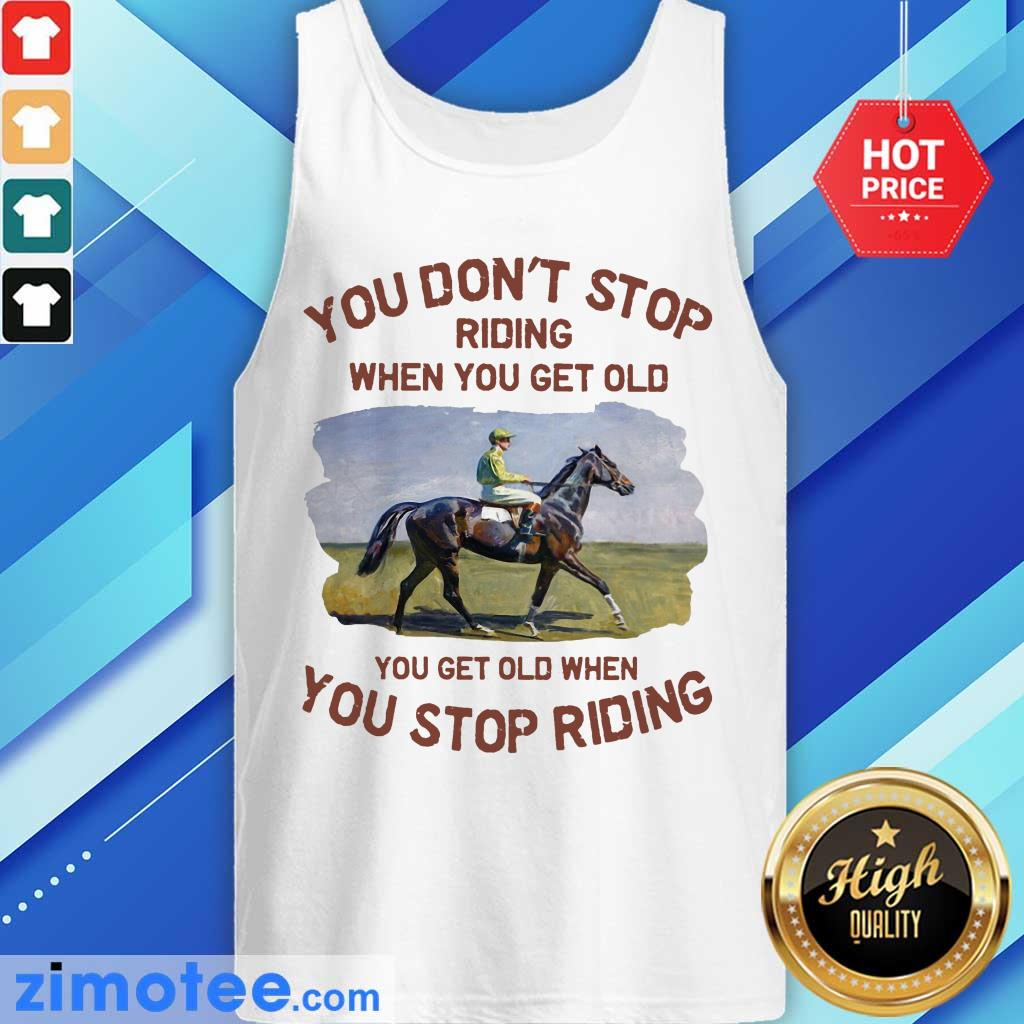 Endurance Riding You Don't Stop Riding When You Get Old Tank Top