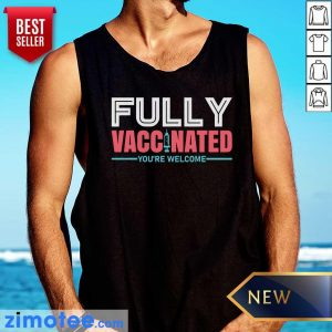 Fully Vaccinated You're Welcome Tank Top