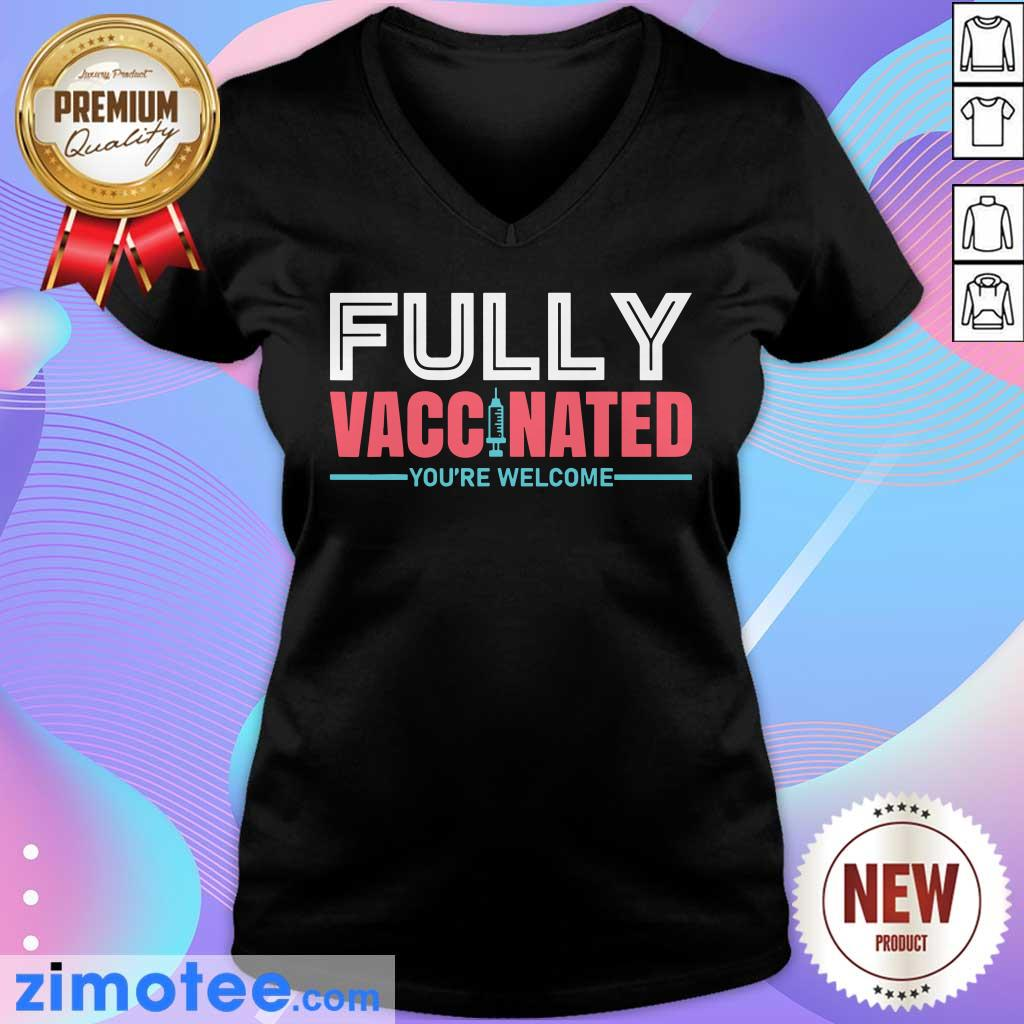 Fully Vaccinated You're Welcome V-neck