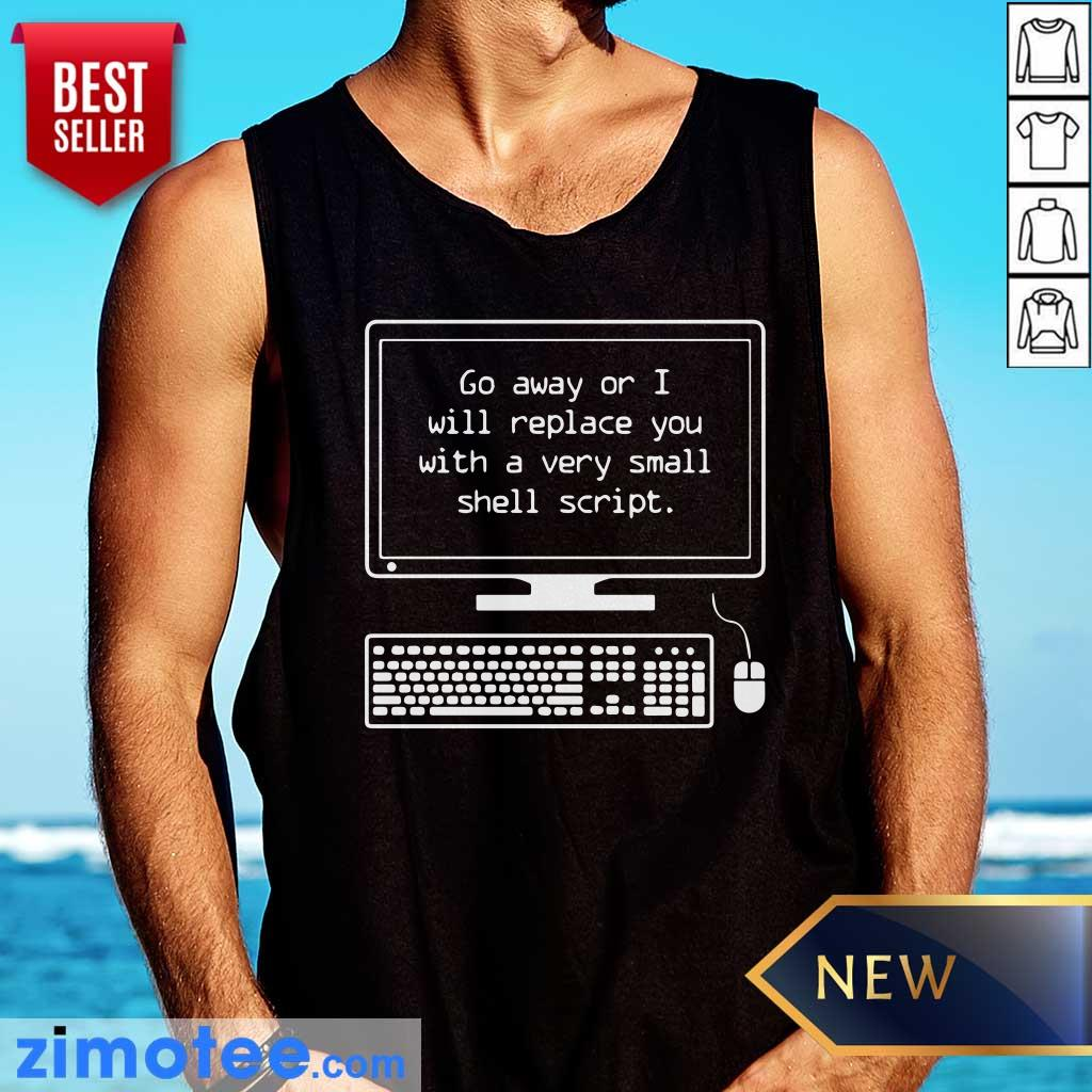 Go Away Or I Will Replace Small Shell Script Tank Top