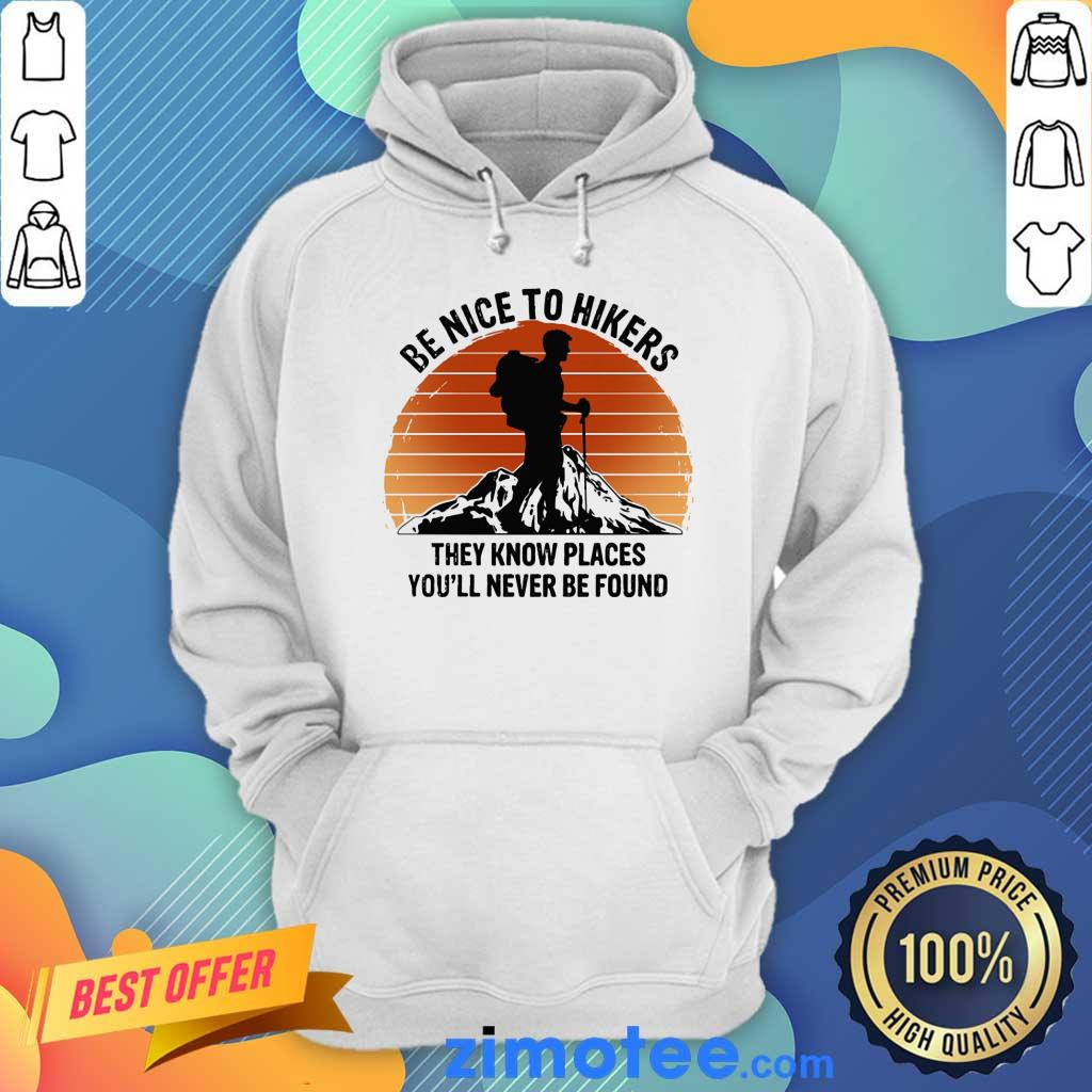 Hiking Be Nice To Hikers They Know Places You'll Never Be Found Vintage Hoodie