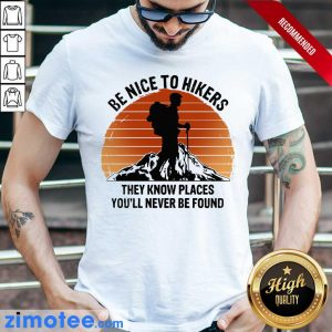 Hiking Be Nice To Hikers They Know Places You'll Never Be Found Vintage Shirt