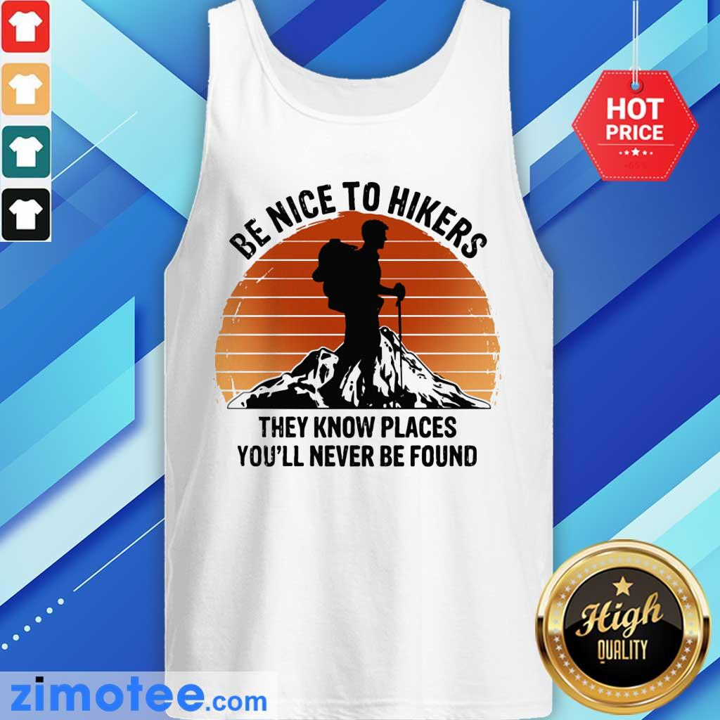 Hiking Be Nice To Hikers They Know Places You'll Never Be Found Vintage Tank Top
