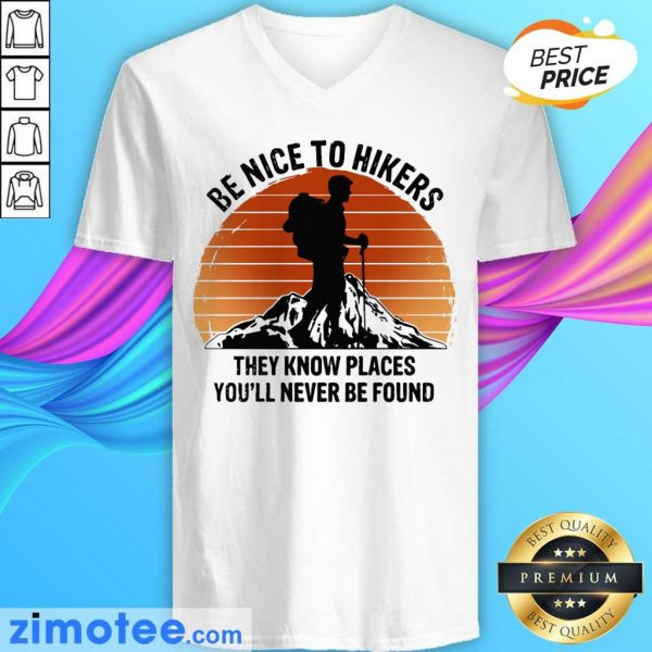 Hiking Be Nice To Hikers They Know Places You'll Never Be Found Vintage V-neck