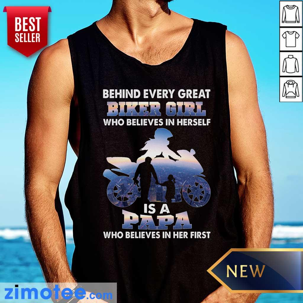 Hot Behind Every Great Biker Girl Is A Papa Who Believed In Her First Tank Top