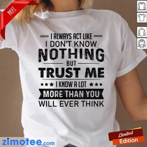 I Always Act Like Dont Know Nothing Trust Ladies Tee