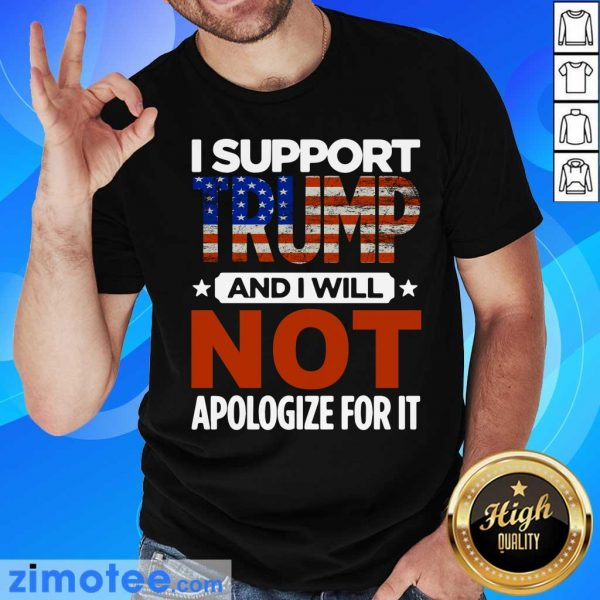 I Support Trump And I Will Not Apologize For It American Flag Shirt