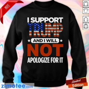 I Support Trump And I Will Not Apologize For It American Flag Sweater