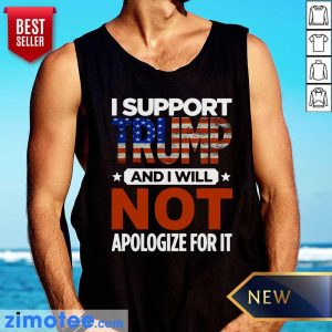 I Support Trump And I Will Not Apologize For It American Flag Tank Top