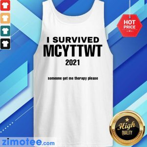 I Survived MCYTTWT 2021 Someone Get Me Therapy Please Tank Top