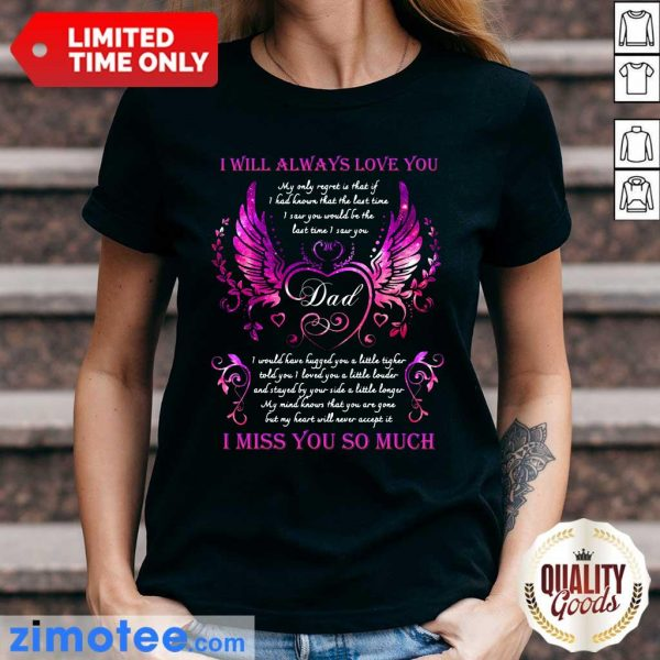 I Will Always Love You Dad I Miss You So Much Ladies Tee