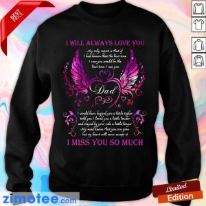 I Will Always Love You Dad I Miss You So Much Sweater